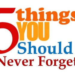 never forget 5 things