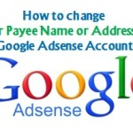 How to change your Payee Name or Address in Google Adsense Account